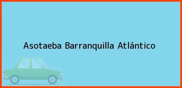 Teléfono, Dirección y otros datos de contacto para Asotaeba, Barranquilla, Atlántico, Colombia