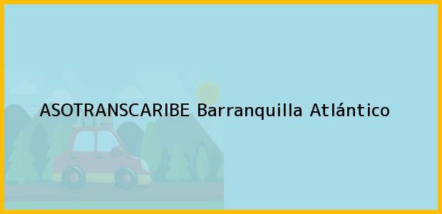 Teléfono, Dirección y otros datos de contacto para ASOTRANSCARIBE, Barranquilla, Atlántico, Colombia