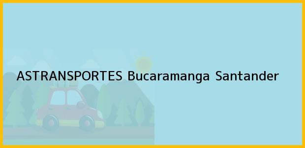 Teléfono, Dirección y otros datos de contacto para ASTRANSPORTES, Bucaramanga, Santander, Colombia