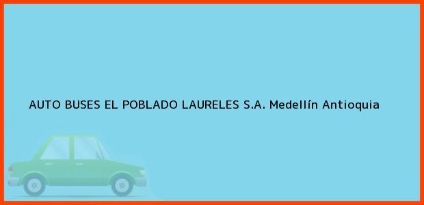 Teléfono, Dirección y otros datos de contacto para AUTO BUSES EL POBLADO LAURELES S.A., Medellín, Antioquia, Colombia