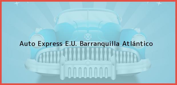 Teléfono, Dirección y otros datos de contacto para Auto Express E.U., Barranquilla, Atlántico, Colombia
