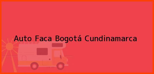 Teléfono, Dirección y otros datos de contacto para Auto Faca, Bogotá, Cundinamarca, Colombia