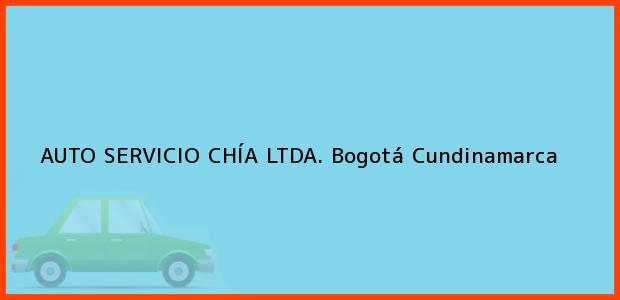 Teléfono, Dirección y otros datos de contacto para AUTO SERVICIO CHÍA LTDA., Bogotá, Cundinamarca, Colombia