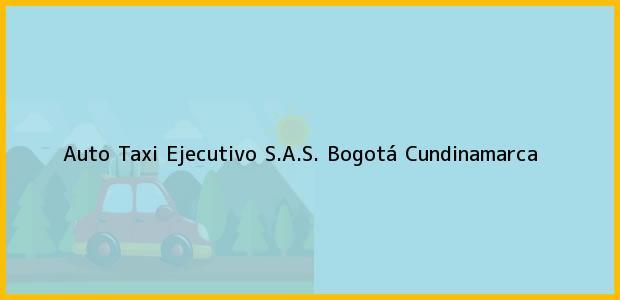 Teléfono, Dirección y otros datos de contacto para Auto Taxi Ejecutivo S.A.S., Bogotá, Cundinamarca, Colombia