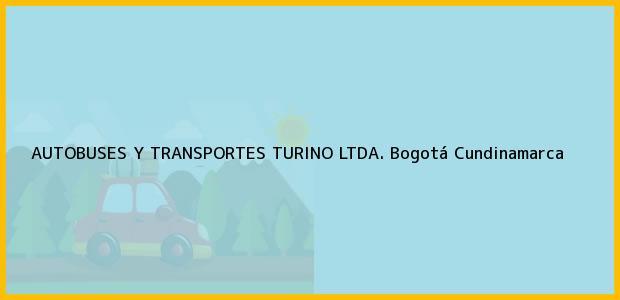 Teléfono, Dirección y otros datos de contacto para AUTOBUSES Y TRANSPORTES TURINO LTDA., Bogotá, Cundinamarca, Colombia