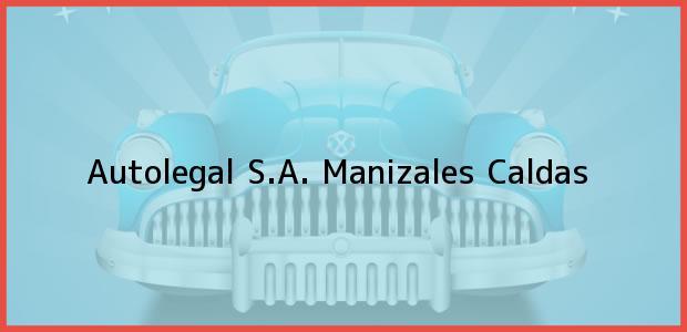 Teléfono, Dirección y otros datos de contacto para Autolegal S.A., Manizales, Caldas, Colombia