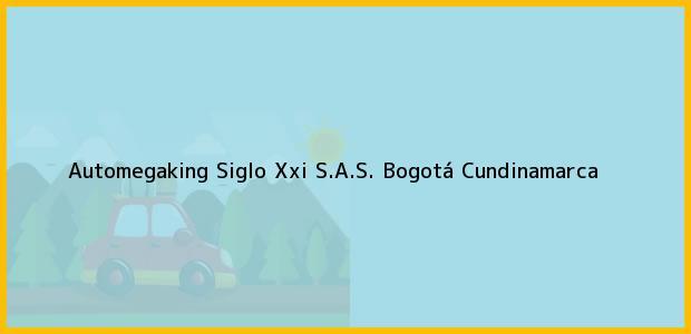 Teléfono, Dirección y otros datos de contacto para Automegaking Siglo Xxi S.A.S., Bogotá, Cundinamarca, Colombia