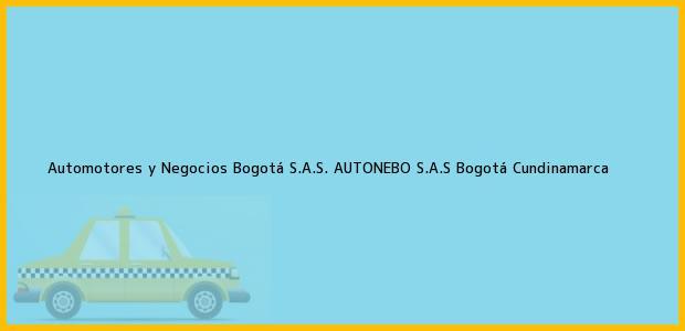 Teléfono, Dirección y otros datos de contacto para Automotores y Negocios Bogotá S.A.S. AUTONEBO S.A.S, Bogotá, Cundinamarca, Colombia
