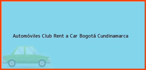 Teléfono, Dirección y otros datos de contacto para Automóviles Club Rent a Car, Bogotá, Cundinamarca, Colombia