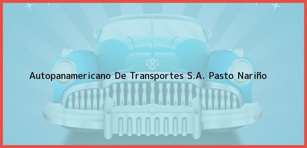 Teléfono, Dirección y otros datos de contacto para Autopanamericano De Transportes S.A., Pasto, Nariño, Colombia