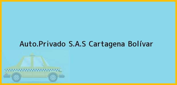Teléfono, Dirección y otros datos de contacto para Auto.Privado S.A.S, Cartagena, Bolívar, Colombia