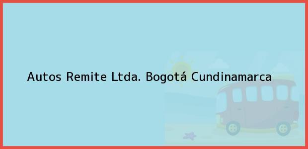 Teléfono, Dirección y otros datos de contacto para Autos Remite Ltda., Bogotá, Cundinamarca, Colombia