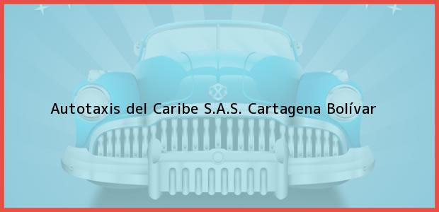 Teléfono, Dirección y otros datos de contacto para Autotaxis del Caribe S.A.S., Cartagena, Bolívar, Colombia