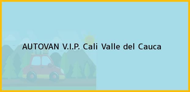 Teléfono, Dirección y otros datos de contacto para AUTOVAN V.I.P., Cali, Valle del Cauca, Colombia