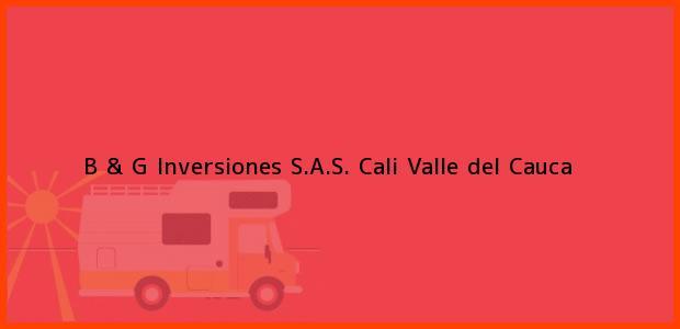 Teléfono, Dirección y otros datos de contacto para B & G Inversiones S.A.S., Cali, Valle del Cauca, Colombia
