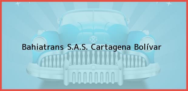 Teléfono, Dirección y otros datos de contacto para Bahiatrans S.A.S., Cartagena, Bolívar, Colombia