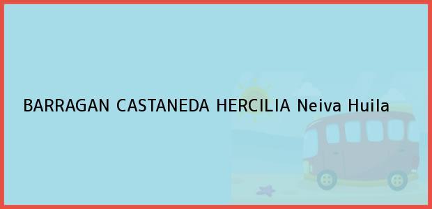 Teléfono, Dirección y otros datos de contacto para BARRAGAN CASTANEDA HERCILIA, Neiva, Huila, Colombia