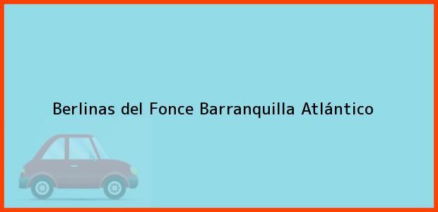 Teléfono, Dirección y otros datos de contacto para Berlinas del Fonce, Barranquilla, Atlántico, Colombia