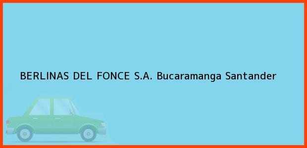 Teléfono, Dirección y otros datos de contacto para BERLINAS DEL FONCE S.A., Bucaramanga, Santander, Colombia