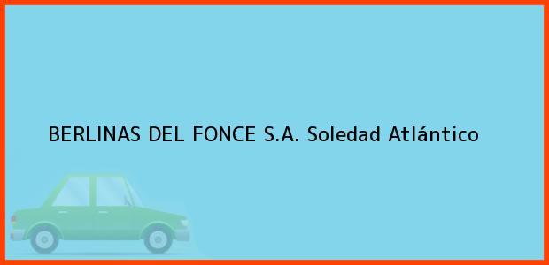 Teléfono, Dirección y otros datos de contacto para BERLINAS DEL FONCE S.A., Soledad, Atlántico, Colombia