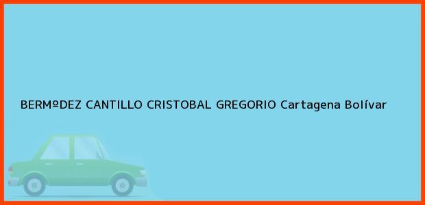 Teléfono, Dirección y otros datos de contacto para BERMºDEZ CANTILLO CRISTOBAL GREGORIO, Cartagena, Bolívar, Colombia
