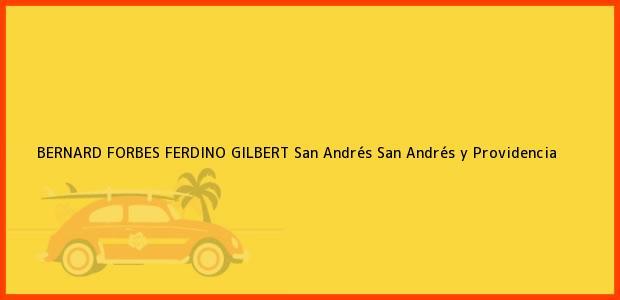 Teléfono, Dirección y otros datos de contacto para BERNARD FORBES FERDINO GILBERT, San Andrés, San Andrés y Providencia, Colombia