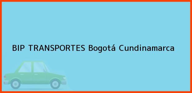 Teléfono, Dirección y otros datos de contacto para BIP TRANSPORTES, Bogotá, Cundinamarca, Colombia