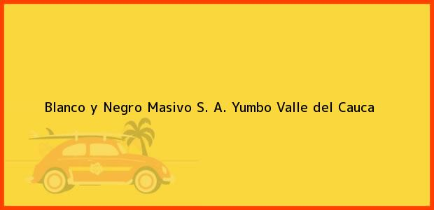 Teléfono, Dirección y otros datos de contacto para Blanco y Negro Masivo S. A., Yumbo, Valle del Cauca, Colombia