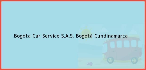 Teléfono, Dirección y otros datos de contacto para Bogota Car Service S.A.S., Bogotá, Cundinamarca, Colombia