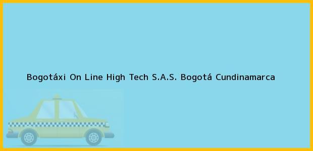 Teléfono, Dirección y otros datos de contacto para Bogotáxi On Line High Tech S.A.S., Bogotá, Cundinamarca, Colombia