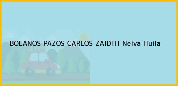 Teléfono, Dirección y otros datos de contacto para BOLANOS PAZOS CARLOS ZAIDTH, Neiva, Huila, Colombia