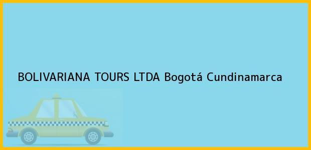 Teléfono, Dirección y otros datos de contacto para BOLIVARIANA TOURS LTDA, Bogotá, Cundinamarca, Colombia