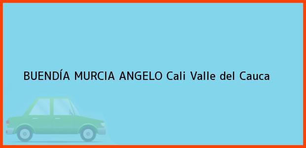 Teléfono, Dirección y otros datos de contacto para BUENDÍA MURCIA ANGELO, Cali, Valle del Cauca, Colombia
