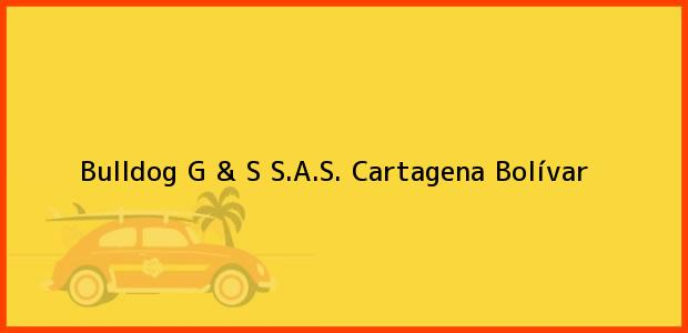 Teléfono, Dirección y otros datos de contacto para Bulldog G & S S.A.S., Cartagena, Bolívar, Colombia