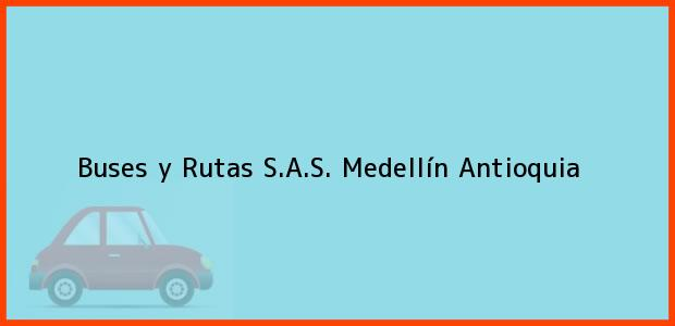 Teléfono, Dirección y otros datos de contacto para Buses y Rutas S.A.S., Medellín, Antioquia, Colombia