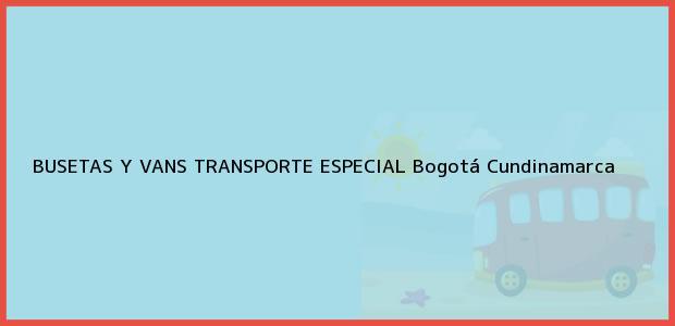 Teléfono, Dirección y otros datos de contacto para BUSETAS Y VANS TRANSPORTE ESPECIAL, Bogotá, Cundinamarca, Colombia