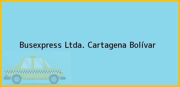 Teléfono, Dirección y otros datos de contacto para Busexpress Ltda., Cartagena, Bolívar, Colombia