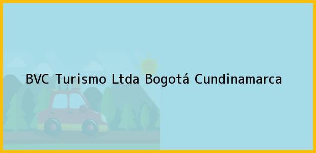 Teléfono, Dirección y otros datos de contacto para BVC Turismo Ltda, Bogotá, Cundinamarca, Colombia