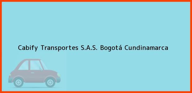Teléfono, Dirección y otros datos de contacto para Cabify Transportes S.A.S., Bogotá, Cundinamarca, Colombia