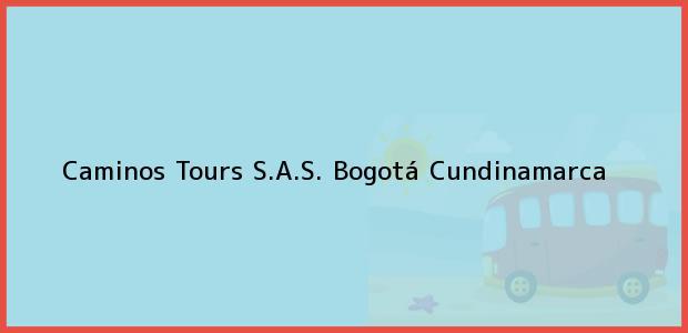 Teléfono, Dirección y otros datos de contacto para Caminos Tours S.A.S., Bogotá, Cundinamarca, Colombia