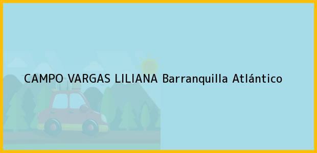 Teléfono, Dirección y otros datos de contacto para CAMPO VARGAS LILIANA, Barranquilla, Atlántico, Colombia