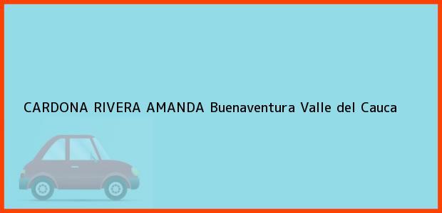 Teléfono, Dirección y otros datos de contacto para CARDONA RIVERA AMANDA, Buenaventura, Valle del Cauca, Colombia