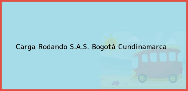 Teléfono, Dirección y otros datos de contacto para Carga Rodando S.A.S., Bogotá, Cundinamarca, Colombia