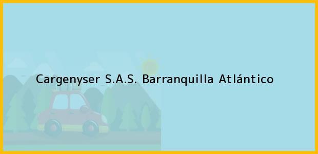 Teléfono, Dirección y otros datos de contacto para Cargenyser S.A.S., Barranquilla, Atlántico, Colombia