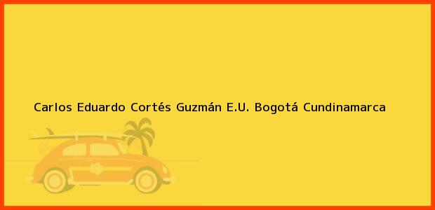 Teléfono, Dirección y otros datos de contacto para Carlos Eduardo Cortés Guzmán E.U., Bogotá, Cundinamarca, Colombia