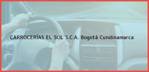 Teléfono, Dirección y otros datos de contacto para Carrocerías El Sol S.C.A., Bogotá, Cundinamarca, Colombia