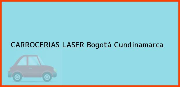 Teléfono, Dirección y otros datos de contacto para CARROCERIAS LASER, Bogotá, Cundinamarca, Colombia