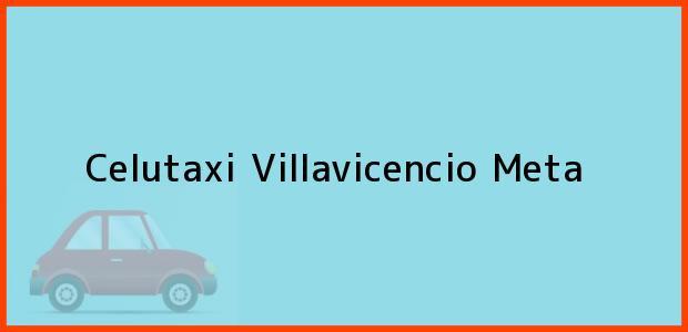 Teléfono, Dirección y otros datos de contacto para Celutaxi, Villavicencio, Meta, Colombia