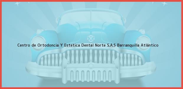 Teléfono, Dirección y otros datos de contacto para Centro de Ortodoncia Y Estetica Dental Norte S.A.S, Barranquilla, Atlántico, Colombia