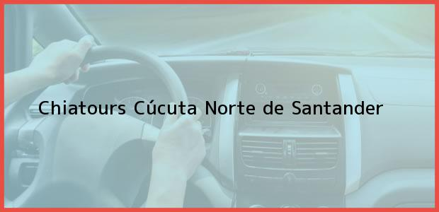 Teléfono, Dirección y otros datos de contacto para Chiatours, Cúcuta, Norte de Santander, Colombia